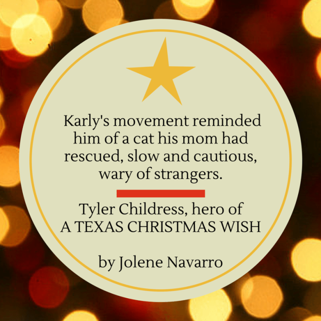 A quote from Tyler Childress, hero of A Texas Christmas Wish. By Jolene Navarro